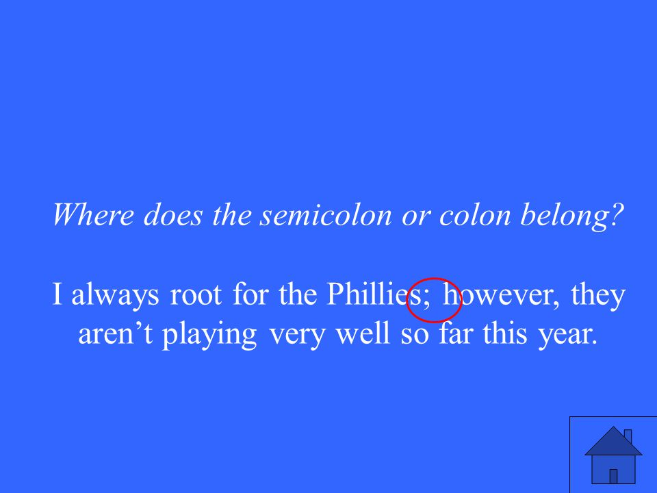Where does the semicolon or colon belong.
