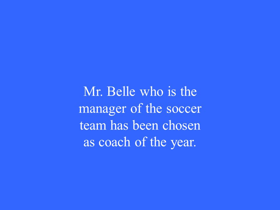 Mr. Belle who is the manager of the soccer team has been chosen as coach of the year.