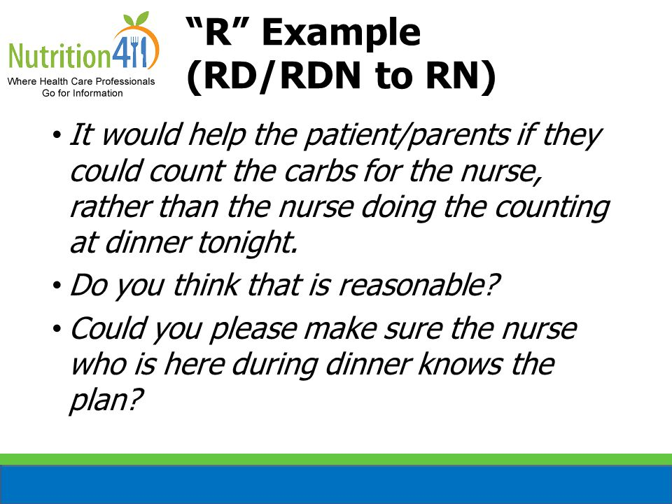 It would help the patient/parents if they could count the carbs for the nurse, rather than the nurse doing the counting at dinner tonight.