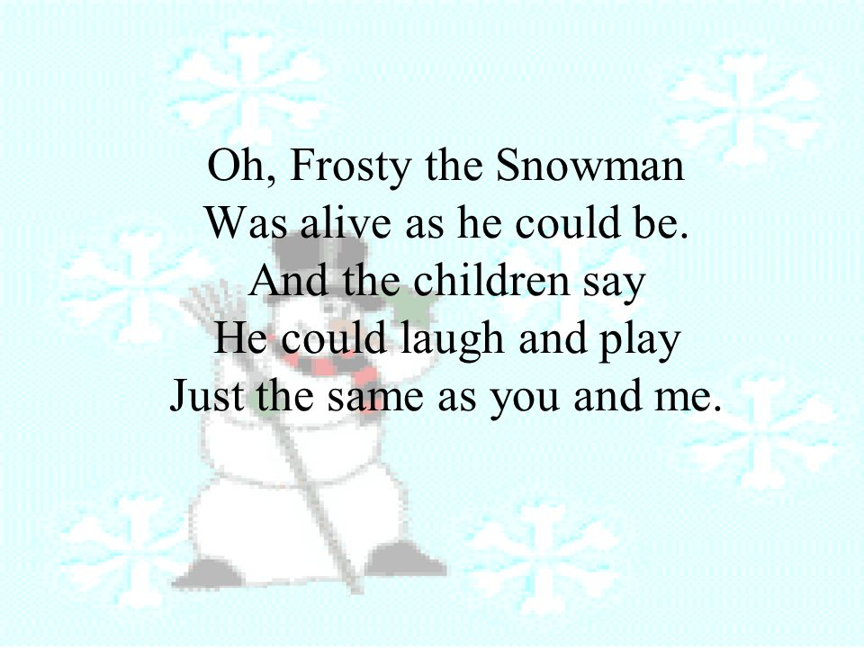Frosty the Snowman Knew the sun was hot that day.