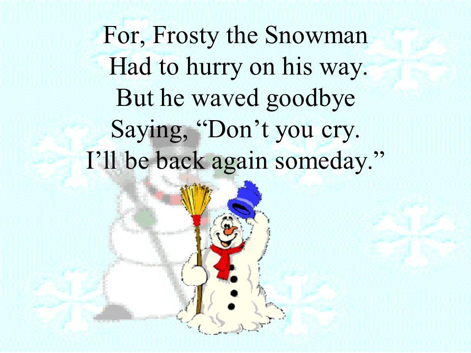 Thumpety thump thump, Thumpety thump thump, Look at Frosty go.