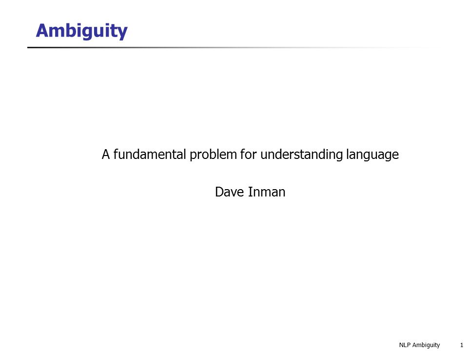 NLP Ambiguity2 Outline 1.Introduction 2. Why is ambiguity a problem.