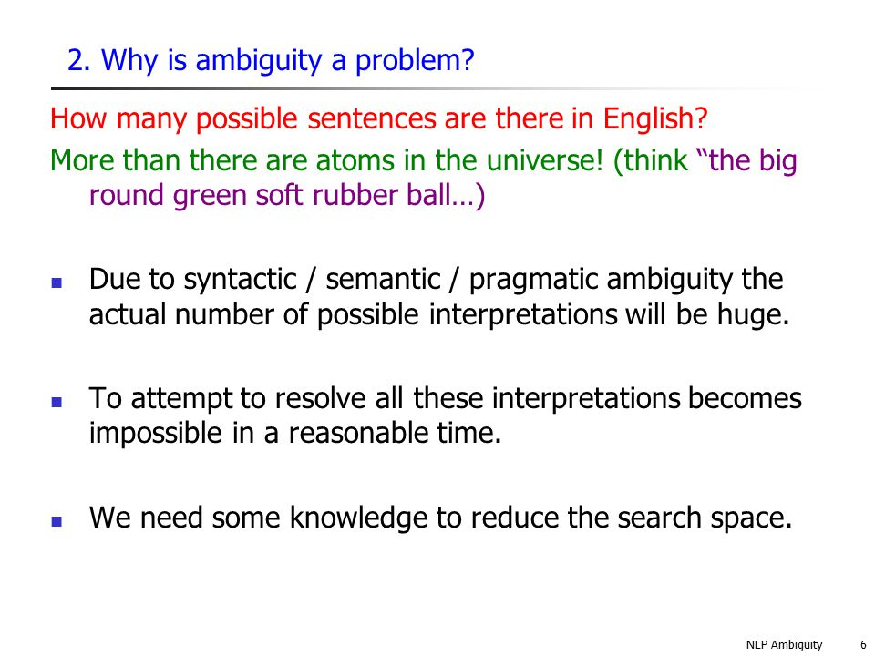 NLP Ambiguity27 Conclusions For most free natural language processing we really need a model of the world.