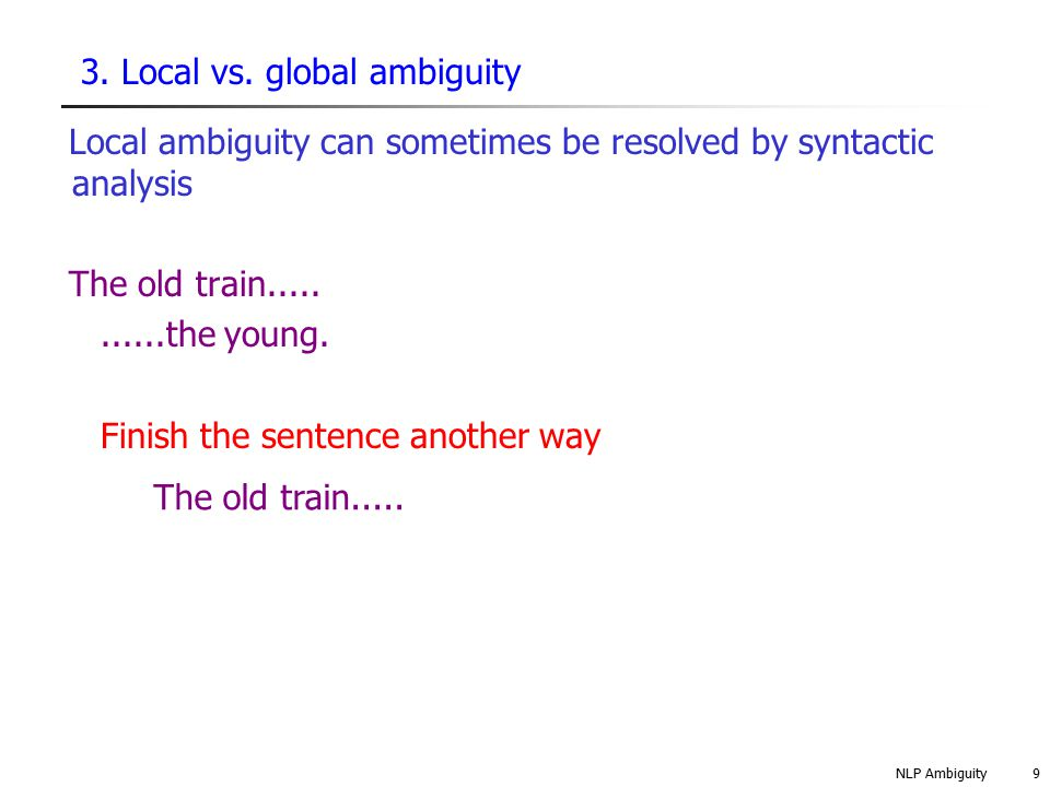 NLP Ambiguity20 4.4 Types of ambiguity : Referential ambiguity Referential ambiguity More than one object is being referred to by a noun phrase.