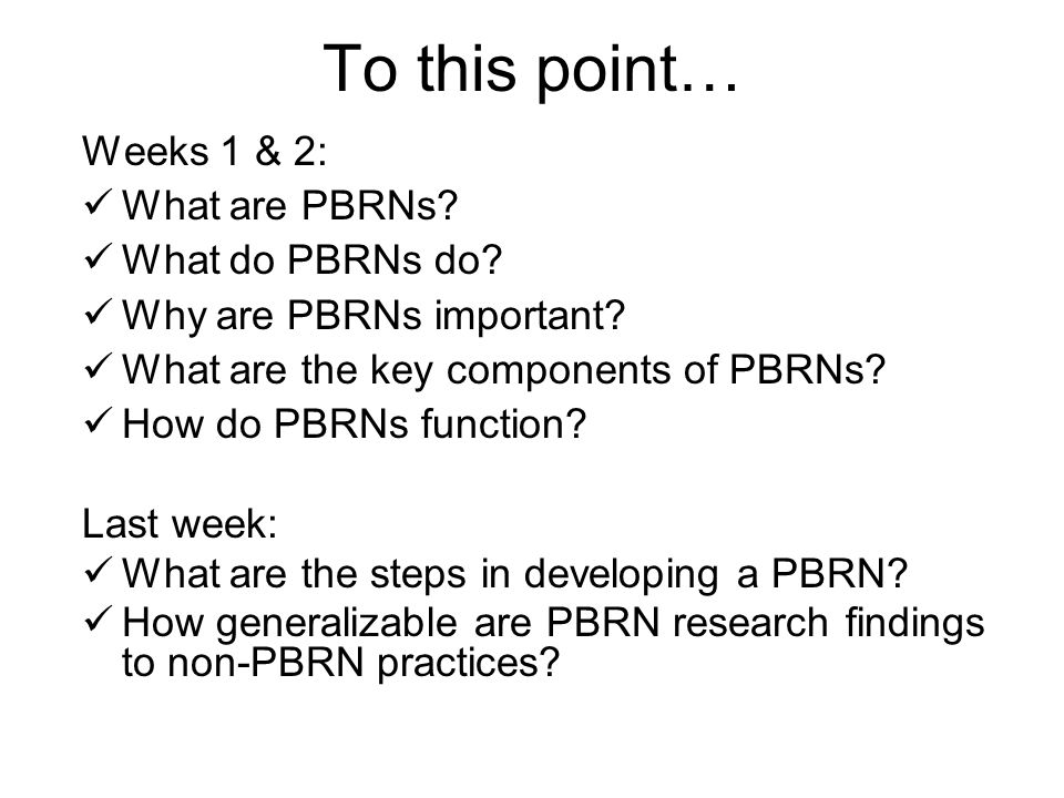 To this point… Weeks 1 & 2: What are PBRNs. What do PBRNs do.