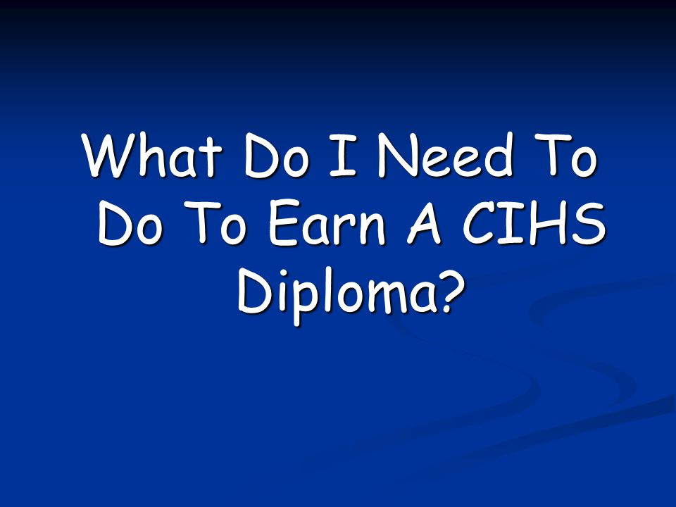 What Do I Need To Do To Earn A CIHS Diploma?