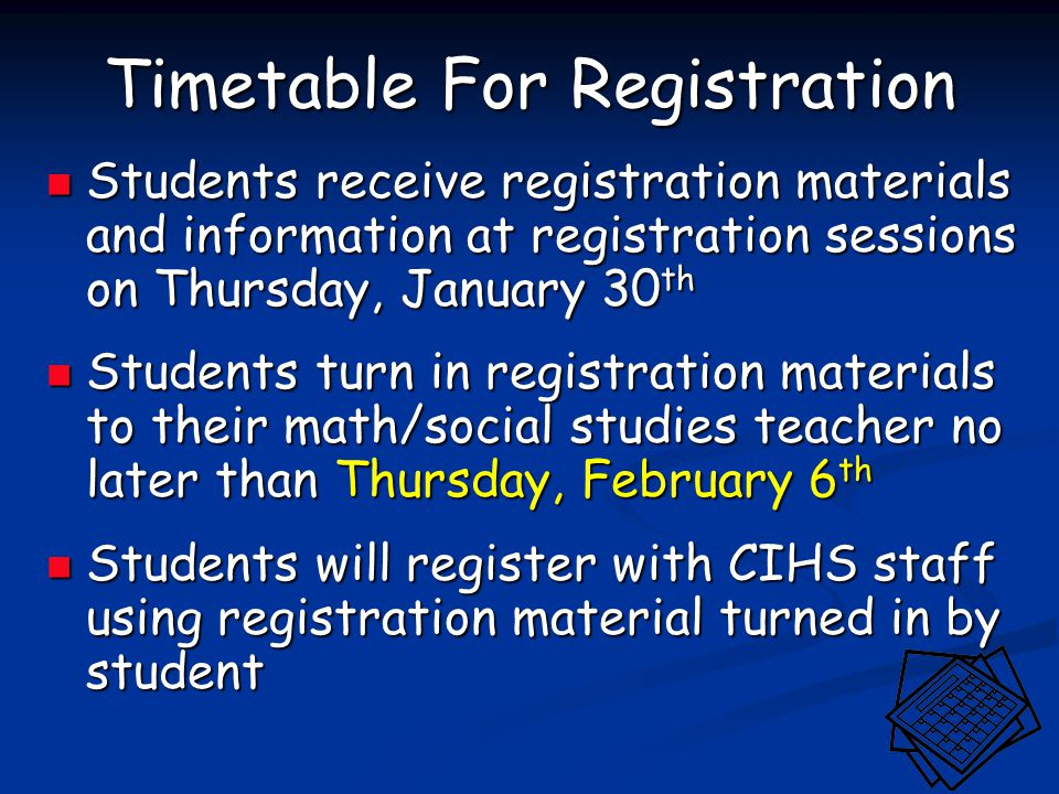 Timetable For Registration Students receive registration materials and information at registration sessions on Thursday, January 30 th Students receiv