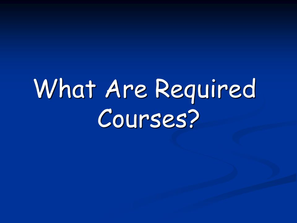 What Are Required Courses?