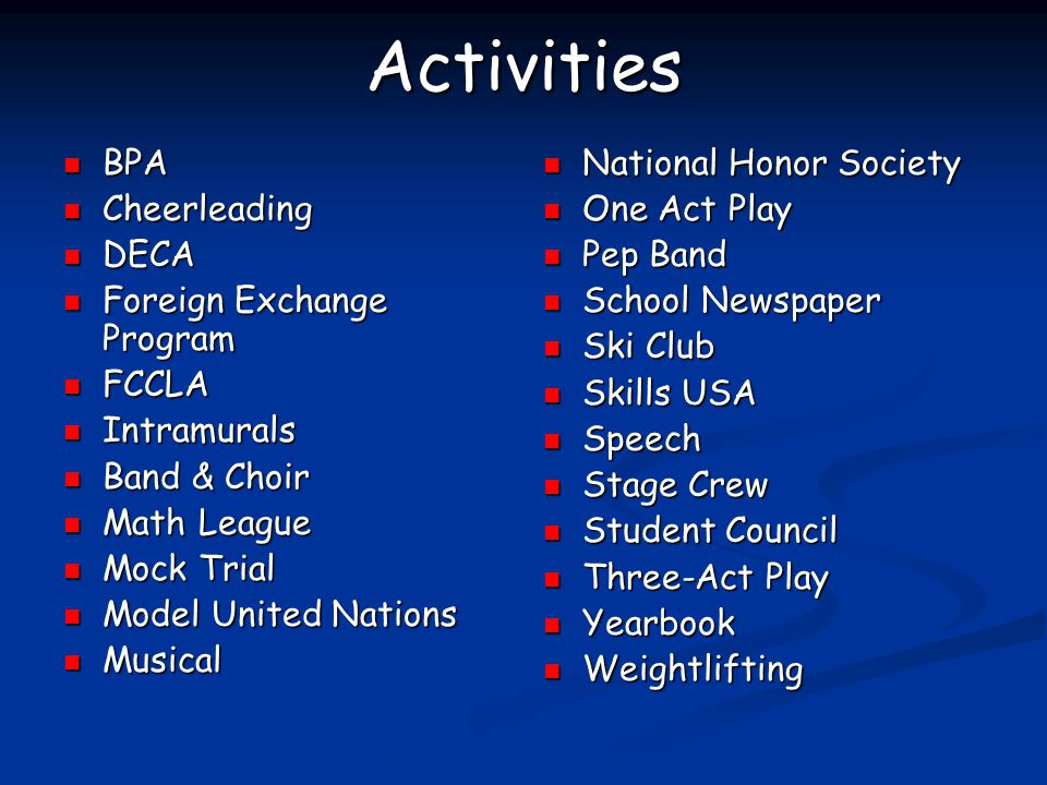 Activities BPA BPA Cheerleading Cheerleading DECA DECA Foreign Exchange Program Foreign Exchange Program FCCLA FCCLA Intramurals Intramurals Band & Ch