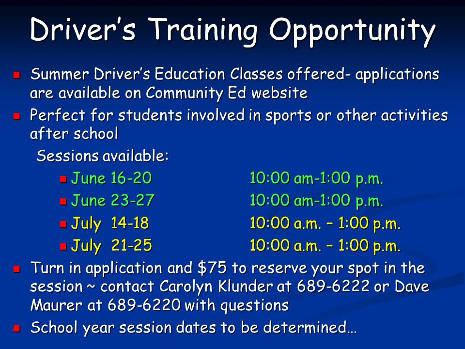 Driver's Training Opportunity Summer Driver's Education Classes offered- applications are available on Community Ed website Summer Driver's Education