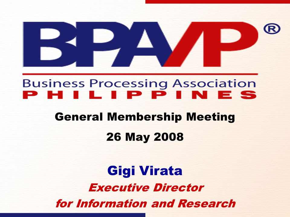 Gigi Virata Executive Director for Information and Research General Membership Meeting 26 May 2008