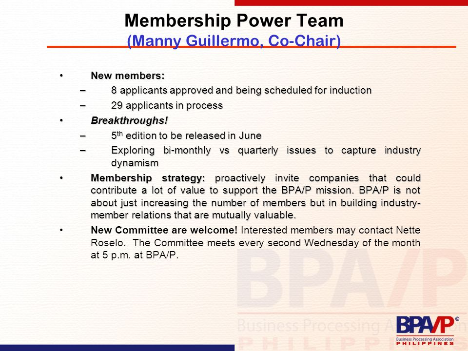 Membership Power Team (Manny Guillermo, Co-Chair) New members:New members: –8 applicants approved and being scheduled for induction –29 applicants in process Breakthroughs!Breakthroughs.