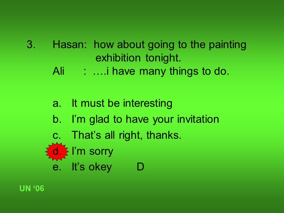3.Hasan: how about going to the painting exhibition tonight.