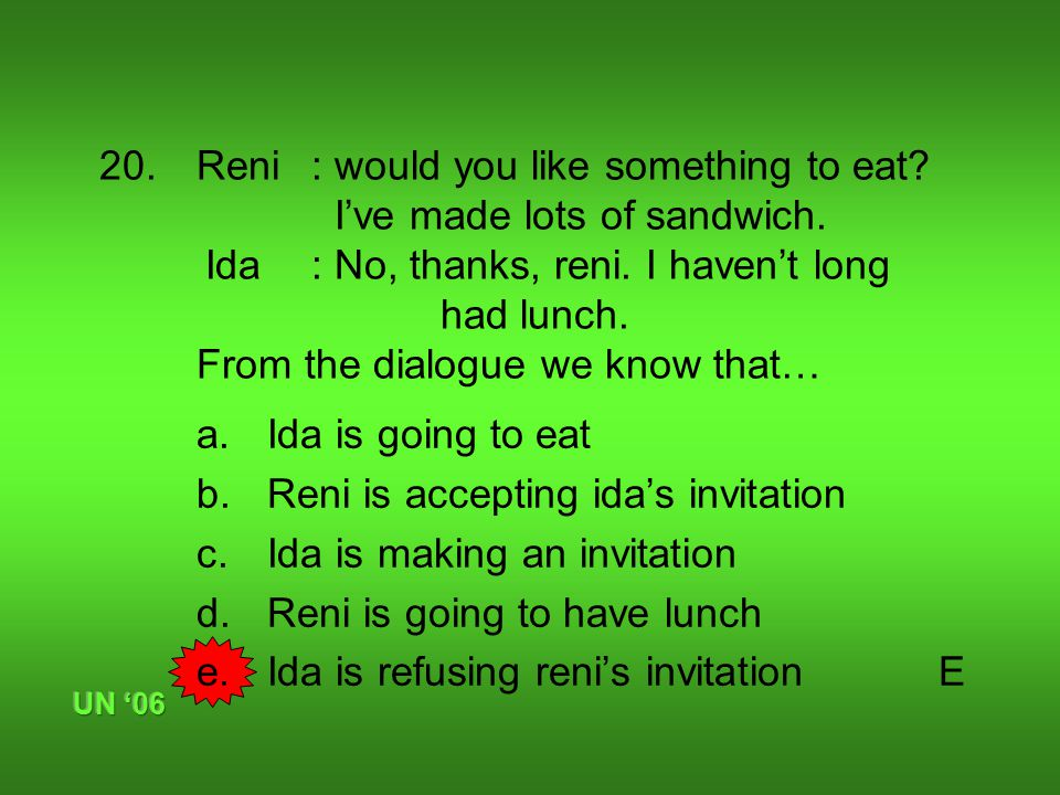 20.Reni : would you like something to eat. I've made lots of sandwich.