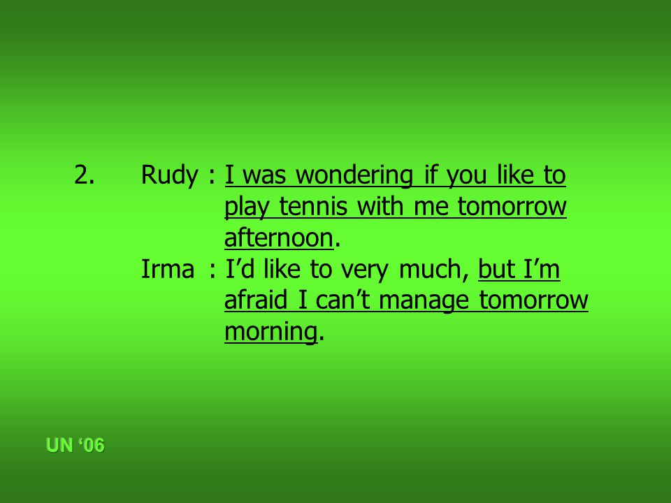 2. Rudy : I was wondering if you like to play tennis with me tomorrow afternoon.