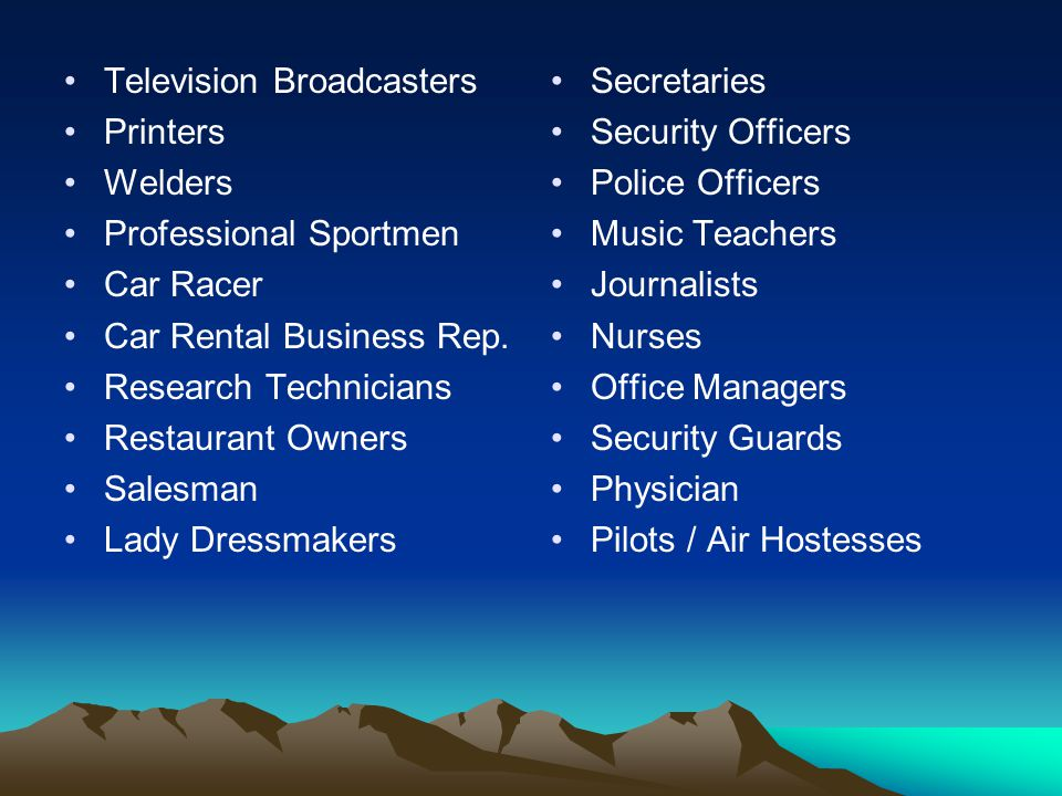 Television Broadcasters Printers Welders Professional Sportmen Car Racer Car Rental Business Rep.