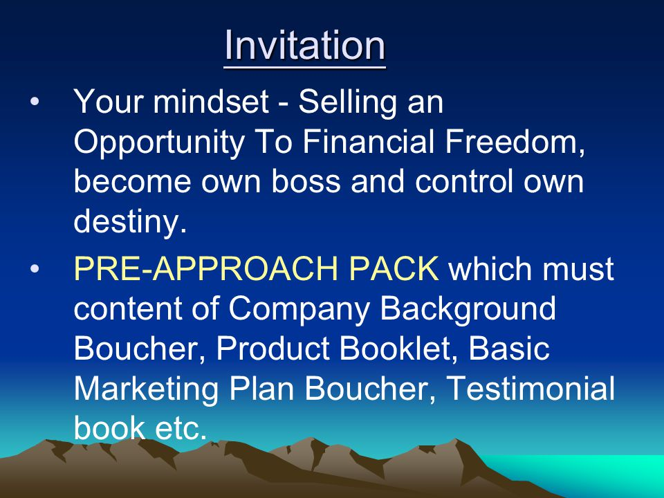 Invitation Your mindset - Selling an Opportunity To Financial Freedom, become own boss and control own destiny. PRE-APPROACH PACK which must content o