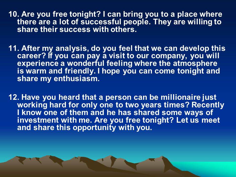 10. Are you free tonight. I can bring you to a place where there are a lot of successful people.