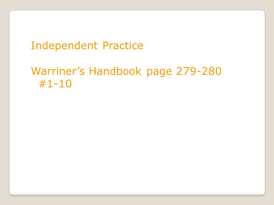 Independent Practice Warriner's Handbook page 279-280 #1-10