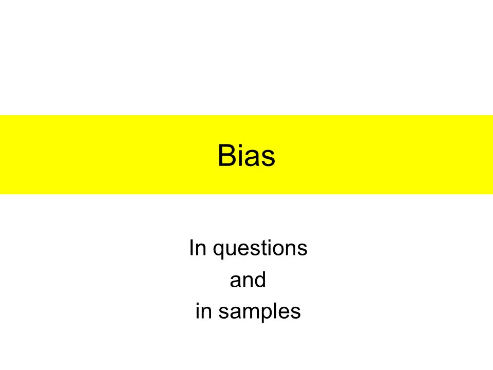 Bias In questions and in samples