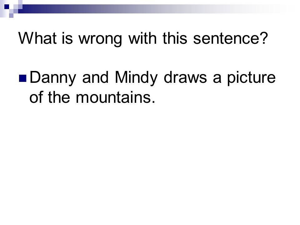 What is wrong with this sentence? Danny and Mindy draws a picture of the mountains.