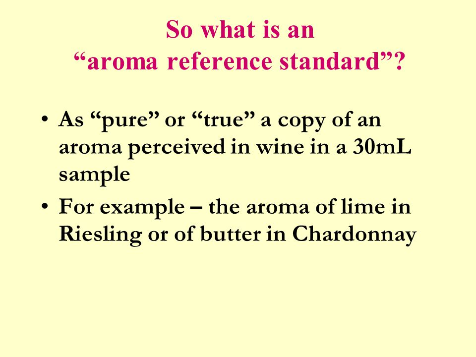 So what is an aroma reference standard .
