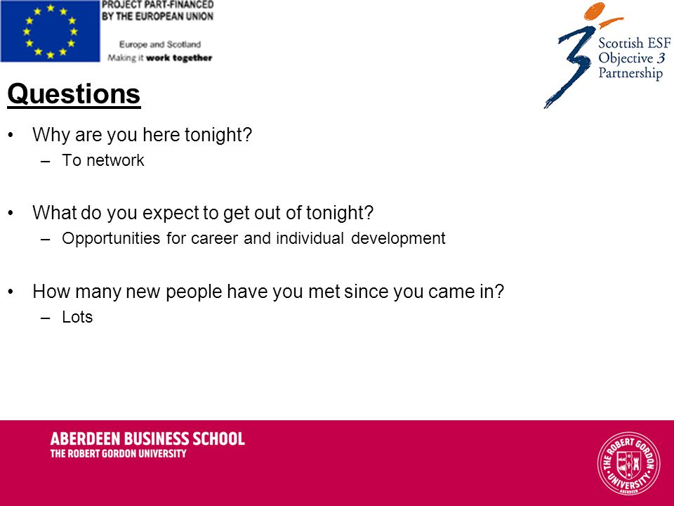 Questions Why are you here tonight. –To network What do you expect to get out of tonight.