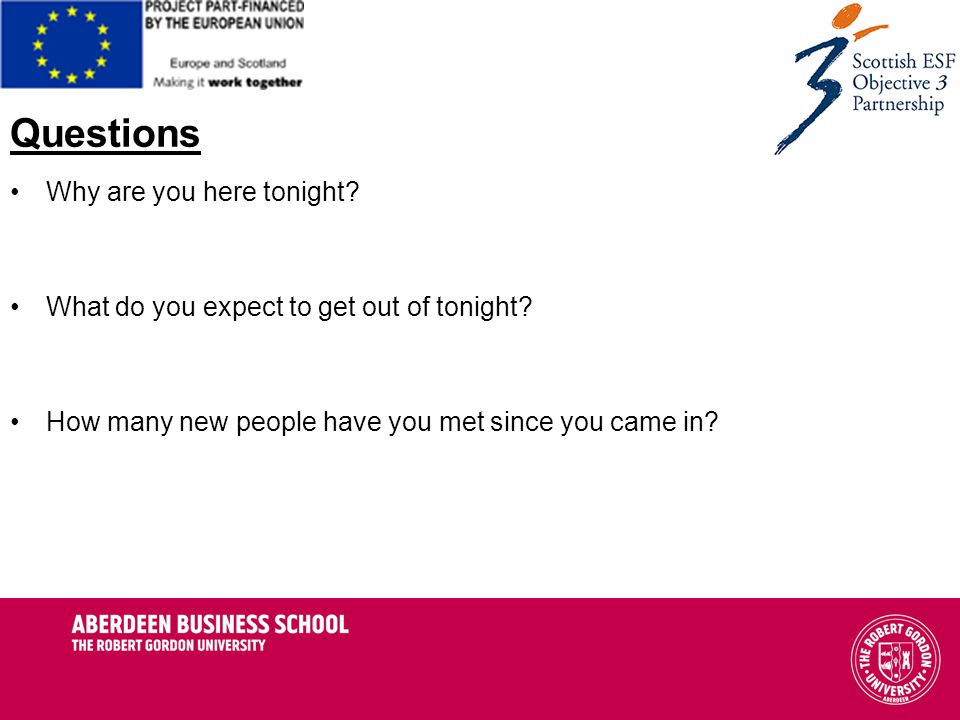 Questions Why are you here tonight. What do you expect to get out of tonight.