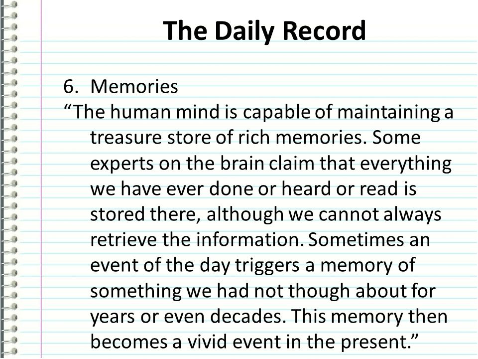 The Daily Record 6.Memories The human mind is capable of maintaining a treasure store of rich memories.