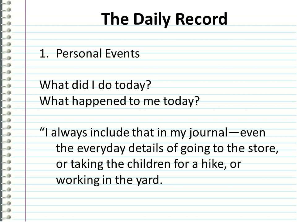 The Daily Record 1.Personal Events What did I do today.