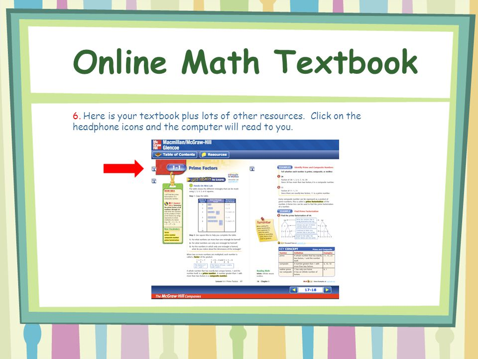 Online Math Textbook 6. Here is your textbook plus lots of other resources. Click on the headphone icons and the computer will read to you.
