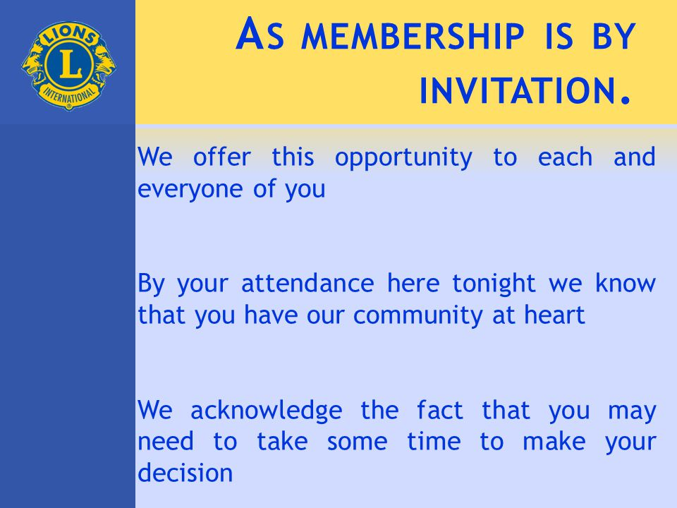 A S MEMBERSHIP IS BY INVITATION.