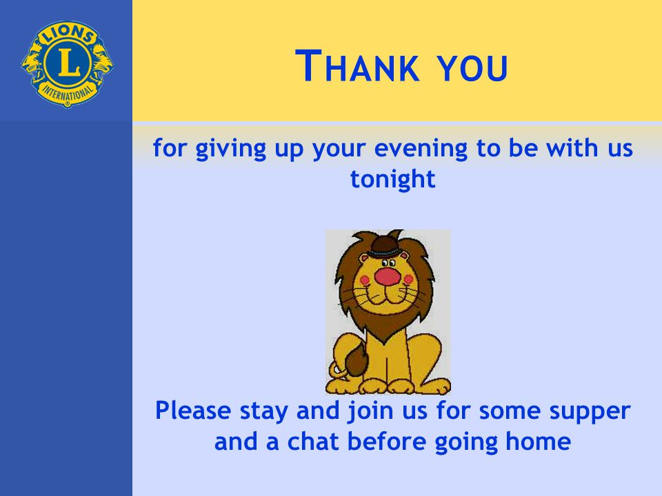 T HANK YOU for giving up your evening to be with us tonight Please stay and join us for some supper and a chat before going home