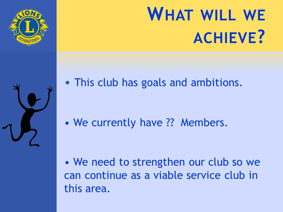 W HAT WILL WE ACHIEVE . This club has goals and ambitions.
