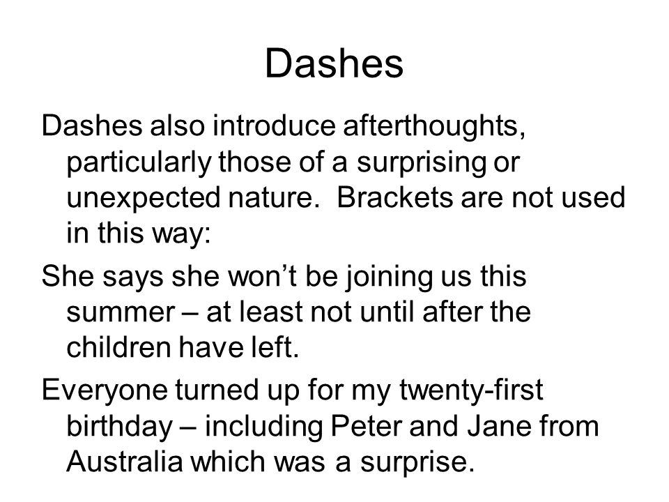 Dashes Dashes also introduce afterthoughts, particularly those of a surprising or unexpected nature.