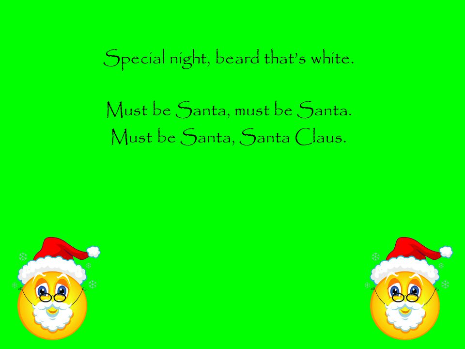 Special night, beard that's white. Must be Santa, must be Santa. Must be Santa, Santa Claus.