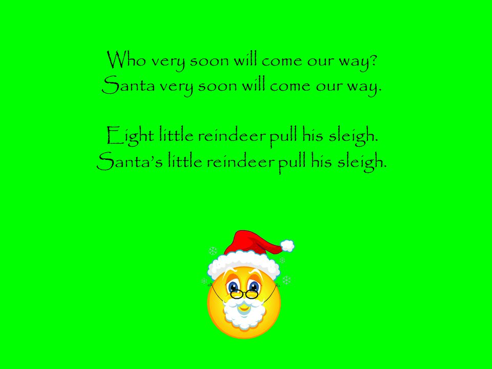 Who very soon will come our way.Santa very soon will come our way.