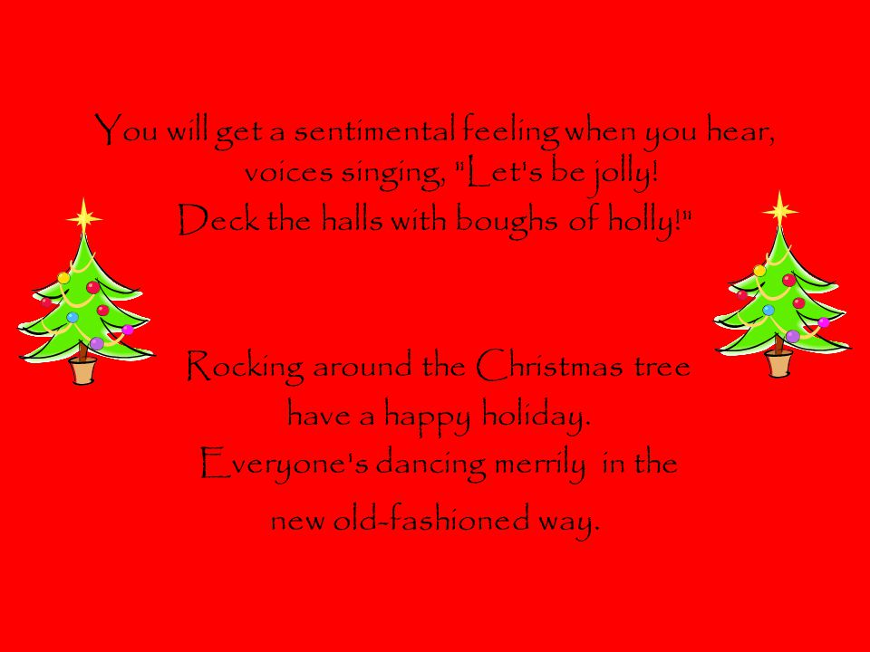 You will get a sentimental feeling when you hear, voices singing, Let s be jolly.