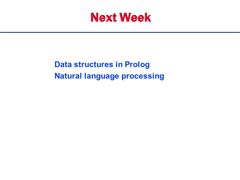 Next Week Data structures in Prolog Natural language processing