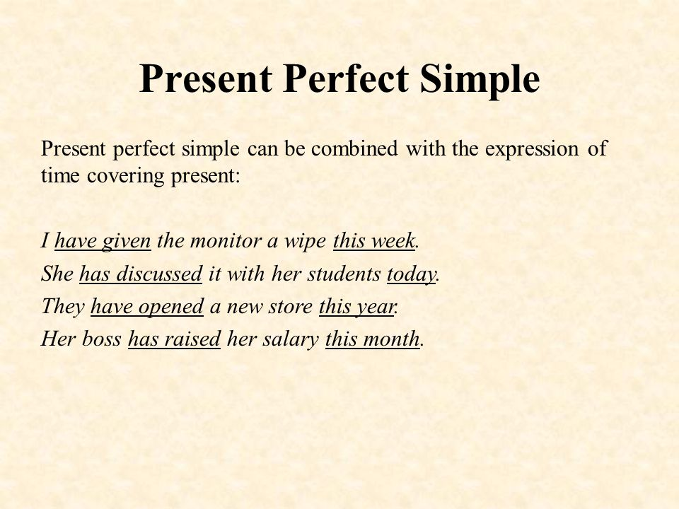 Present Perfect Simple Present perfect simple can be combined with the expression of time covering present: I have given the monitor a wipe this week.