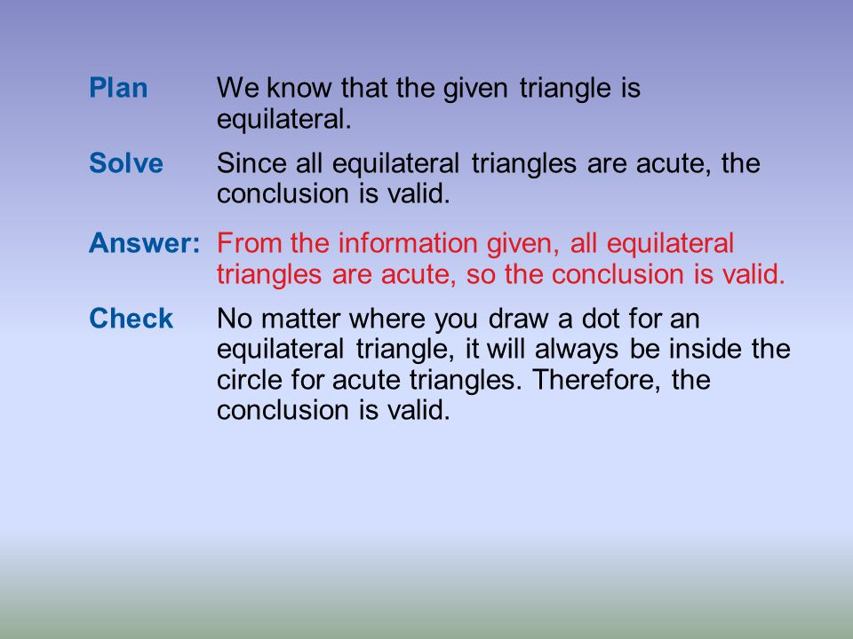 Answer: From the information given, all equilateral triangles are acute, so the conclusion is valid. CheckNo matter where you draw a dot for an equila