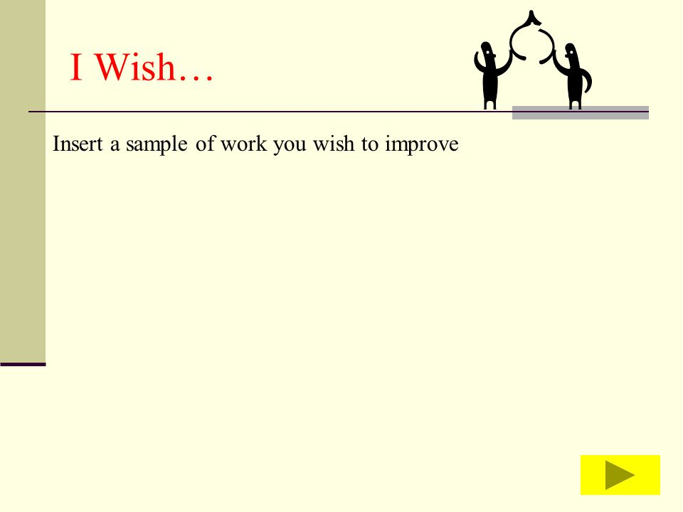 I Wish… Insert a sample of work you wish to improve