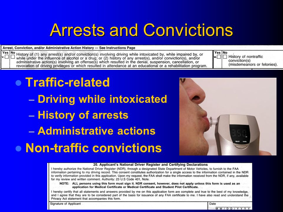 Arrests and Convictions Traffic-related – Driving while intoxicated – History of arrests – Administrative actions Non-traffic convictions