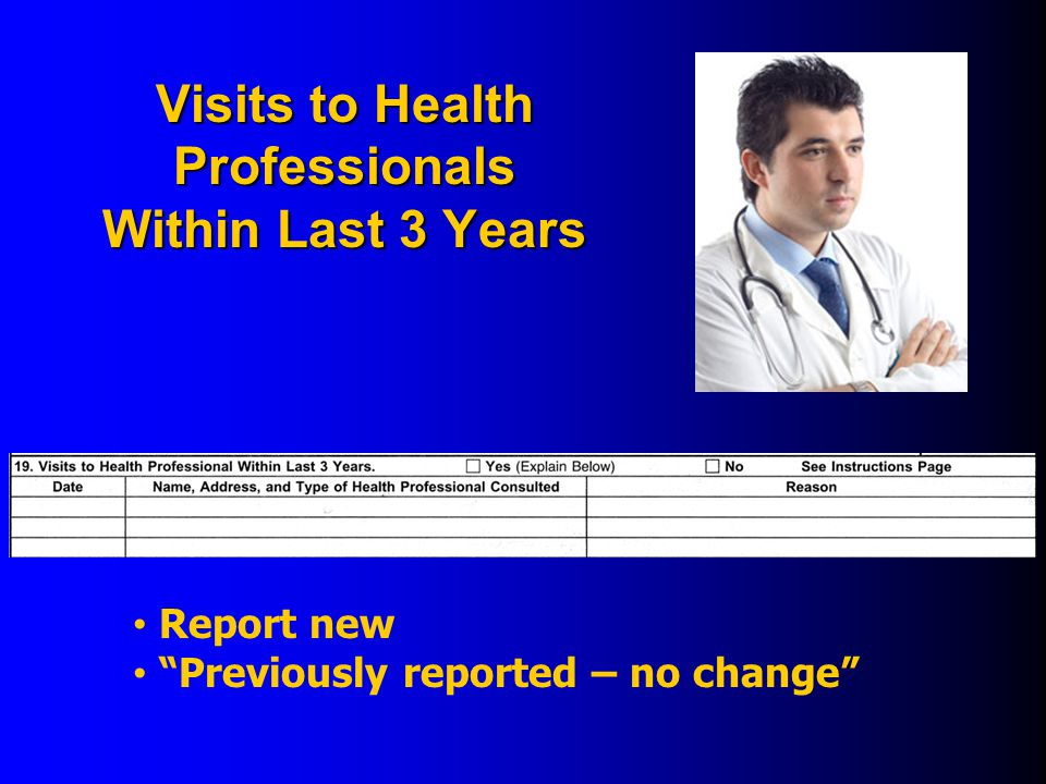 Visits to Health Professionals Within Last 3 Years Report new Previously reported – no change