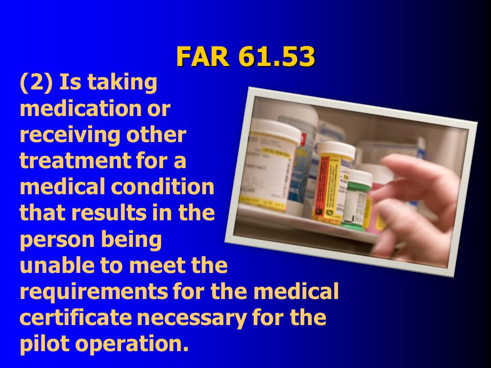FAR 61.53 (2) Is taking medication or receiving other treatment for a medical condition that results in the person being unable to meet the requirements for the medical certificate necessary for the pilot operation.