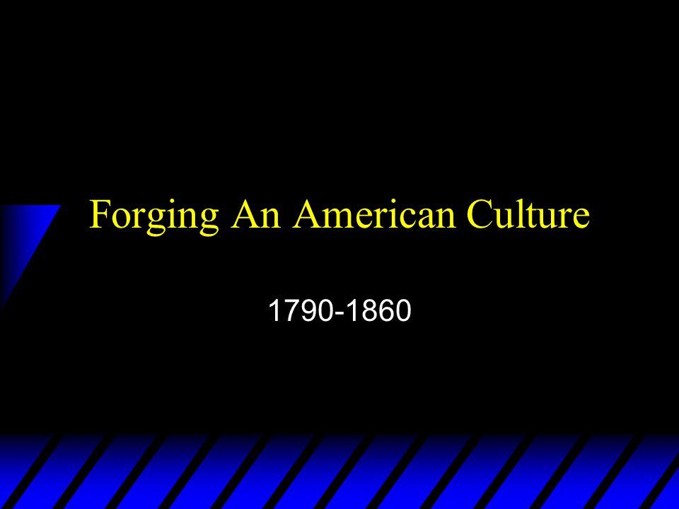 Forging An American Culture 1790-1860
