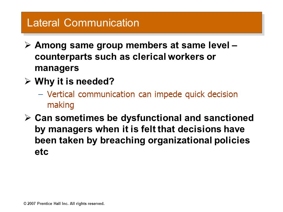Lateral Communication  Among same group members at same level – counterparts such as clerical workers or managers  Why it is needed? –Vertical commu