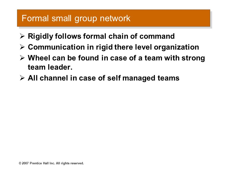 Formal small group network  Rigidly follows formal chain of command  Communication in rigid there level organization  Wheel can be found in case of a team with strong team leader.