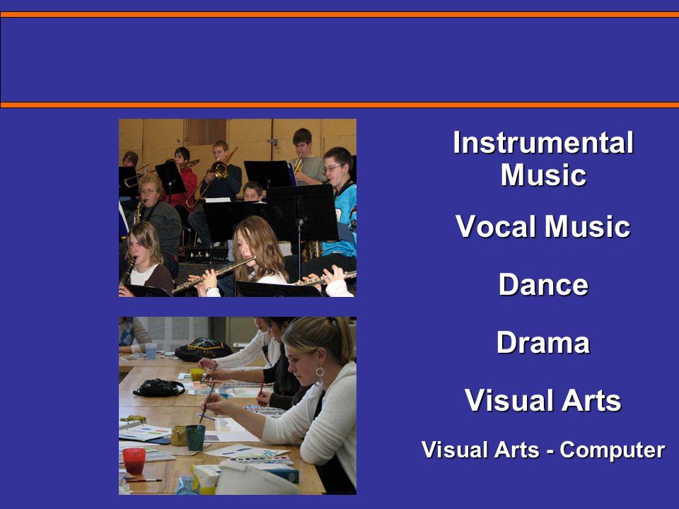 THE ARTS InstrumentalMusic Vocal Music DanceDrama Visual Arts Visual Arts - Computer THE ARTS