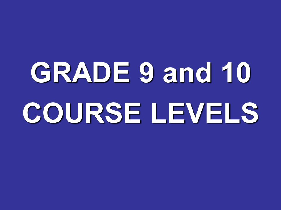 GRADE 9 and 10 COURSE LEVELS